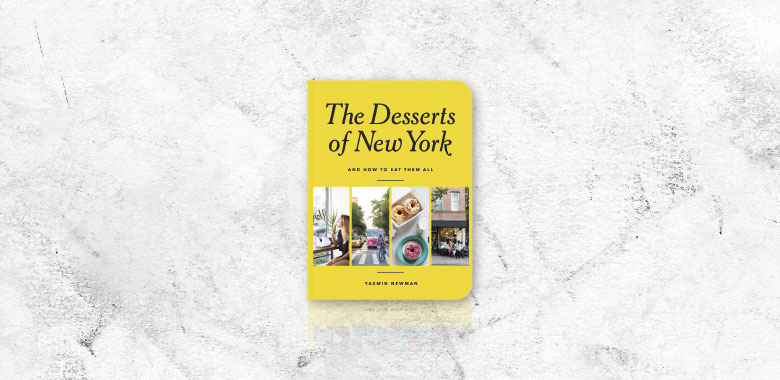 The Desserts of New York Yasmin Newman