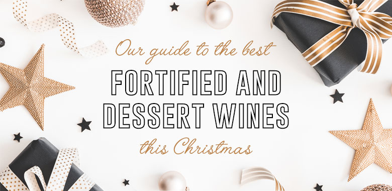 Our Guide to the Best Fortified & Dessert Wines this Christmas