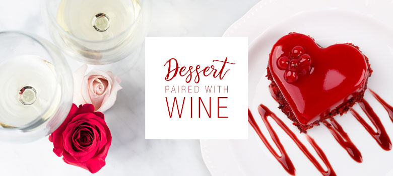 Valentine's Day: Wine and Dessert Matching Guide