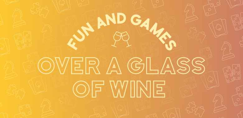 Fun and Games Over a Glass of Wine